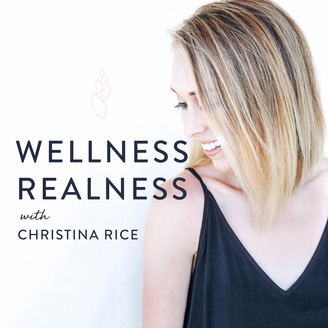 Wellness Realness podcast with Christina Rice