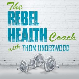 The Rebel Health Podcast with Thom Underwood & David Tomen